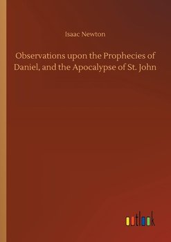 Observations upon the Prophecies of Daniel, and the Apocalypse of St. John-Newton Isaac