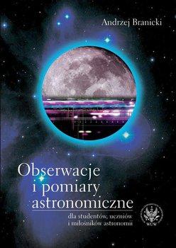 Obserwacje i pomiary astronomiczne dla studentów, uczniów i miłośników astronomii-Branicki Andrzej