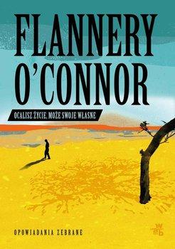 Ocalisz życie, może swoje własne. Opowiadania zebrane-O'Connor Flannery