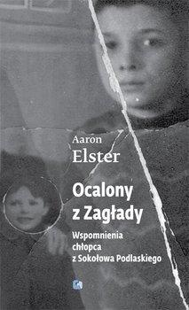 Ocalony z zagłady. Wspomnienia chłopca z Sokołowa Podlaskiego-Elster Aaron