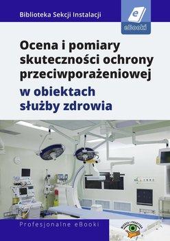 Ocena i pomiary skuteczności ochrony przeciwporażeniowej w obiektach służby zdrowia-Łasak Fryderyk