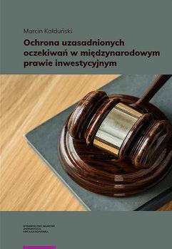Ochrona uzasadnionych oczekiwań w międzynarodowym prawie inwestycyjnym-Kałduński Marcin