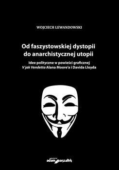 Od faszystowskiej dystopii do anarchistycznej utopii-Lewandowski Wojciech