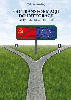 Od transformacji do integracji. Rzecz o ciągłości PRL i III RP                      (ebook)