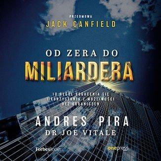 Od zera do miliardera. 18 reguł bogacenia się i korzystania z możliwości bez ograniczeń-Canfield Jack, Vitale Joe, Pira Andres