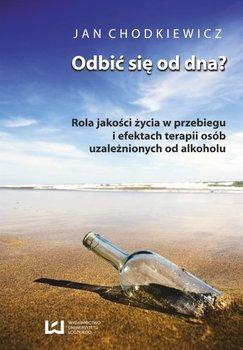 Odbić się od dna? Rola jakości życia w przebiegu i efektach terapii osób uzależnionych od alkoholu-Chodkiewicz Jan