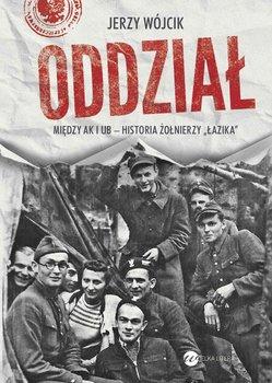 Oddział. Między AK i UB – historia żołnierzy Łazika-Wójcik Jerzy