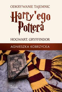 Odkrywanie tajemnic Harry'ego Pottera. Hogwart. Gryffindor-Kobrzycka Agnieszka