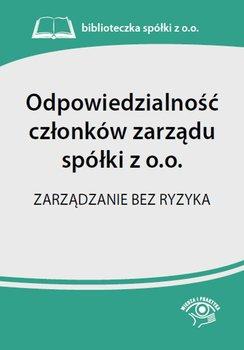 Odpowiedzialność członków zarządu spółki z o.o. Zarządzanie bez ryzyka                      (ebook)