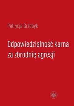 Odpowiedzialność karna za zbrodnię agresji-Grzebyk Patrycja