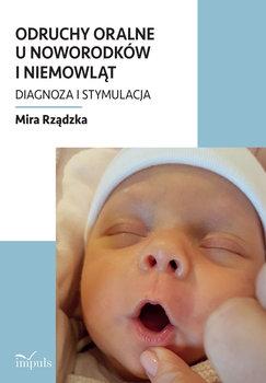 Odruchy oralne u noworodków i niemowląt. Diagnoza i stymulacja-Rządzka Mira