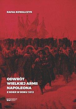 Odwrót Wielkiej Armii Napoleona z Rosji w roku 1812-Kowalczyk Rafał