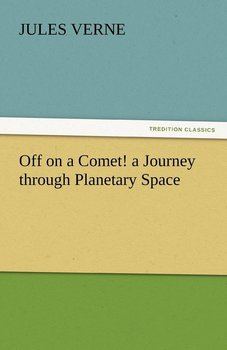 Off on a Comet! a Journey Through Planetary Space - Verne Jules