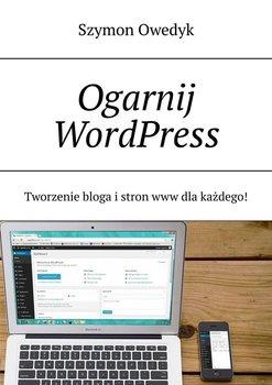 Ogarnij WordPress— Tworzenie bloga istron www dlakażdego-Owedyk Szymon