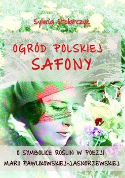 Ogród polskiej Safony. O symbolice roślin w poezji Marii Pawlikowskiej-Jasnorzewskiej-Stolarczyk Sylwia