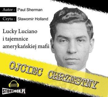 Ojciec Chrzestny Lucky Luciano i tajemnice amerykańskiej mafii-Sherman Paul