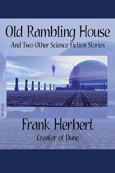 Old Rambling House and Two Other Science Fiction Stories-Herbert Frank