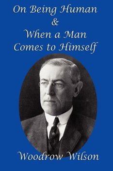 On Being Human and When a Man Comes to Himself - Wilson Woodrow