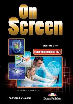 On Screen Upper-Intermediate B2+. Student's Book wieloletni - Evans Virginia, Dooley Jenny