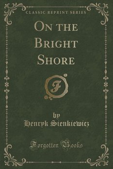 On the Bright Shore (Classic Reprint)-Sienkiewicz Henryk