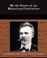 On the Future of our Educational Institutions-Nietzsche Friedrich