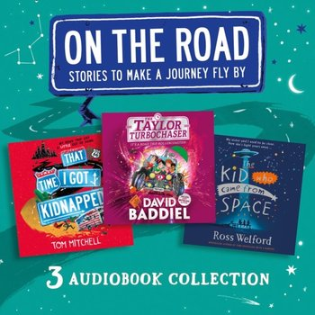 On the Road: Stories to Make a Journey Fly By: That Time I Got Kidnapped, The Taylor Turbochaser, The Kid Who Came from Space-Mitchell Tom, Davies Jot, Baddiel David