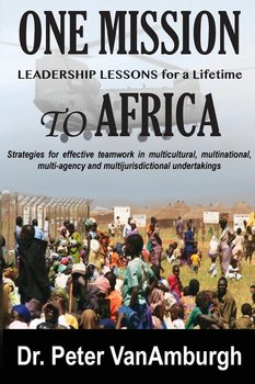 One Mission to Africa, Leadership Lessons for a Lifetime-VanAmburgh Peter C
