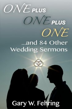 One Plus One Plus One and 84 Other Wedding Sermons-Fehring Gary W.