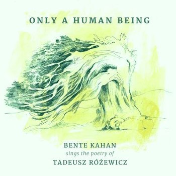 Only A Human Being Bente Kahan Sings The Poetry Of Tadeusz Różewicz - Kahan Bente