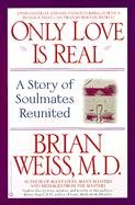 Only Love is Real: A Story of Soulmates Reunited-Weiss Brian