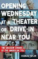 Opening Wednesday at a Theater or Drive-In Near You: The Shadow Cinema of the American '70s-Taylor Charles