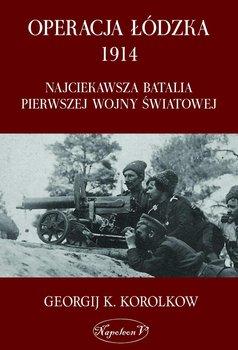 Operacja łódzka 1914. Najciekawsza batalia pierwszej wojny światowej-Korolkow Georgij K.