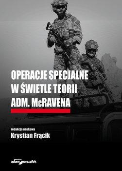 Operacje specjalne w świetle teorii Adm. McRavena-Opracowanie zbiorowe