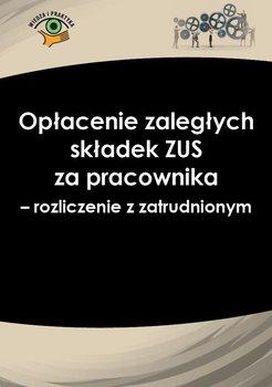 Opłacenie zaległych składek ZUS za pracownika − rozliczenie z zatrudnionym-Nowacka Izabela