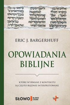 Opowiadania biblijne które wyrwane z kontekstu są często błędnie interpretowane-Bargerhuff Eric J.