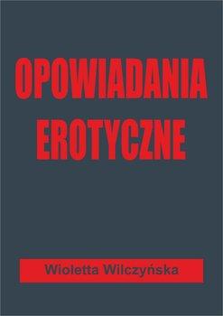Opowiadania erotyczne-Wilczyńska Wioletta
