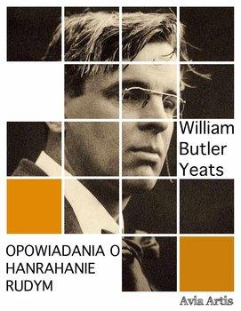 Opowiadania o Hanrahanie Rudym-Yeats William Butler