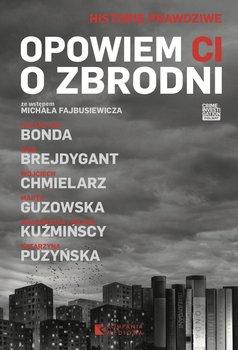 Opowiem Ci o zbrodni-Bonda Katarzyna, Brejdygant Igor, Chmielarz Wojciech, Kuźmińska Małgorzata, Kuźmiński Michał, Guzowska Marta, Puzyńska Katarzyna