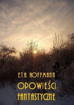 Opowieści fantastyczne-Hoffmann Ernst Theodor Amadeus