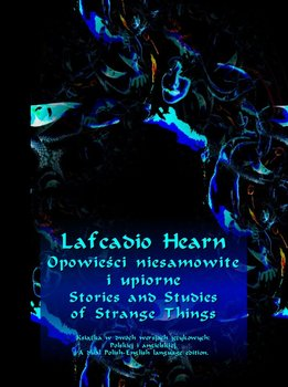 Opowieści niesamowite i upiorne. Stories and Studies of Strange Things-Hearn Lafcadio