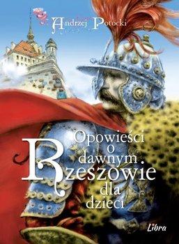 Opowieści o dawnym Rzeszowie dla dzieci-Potocki Andrzej