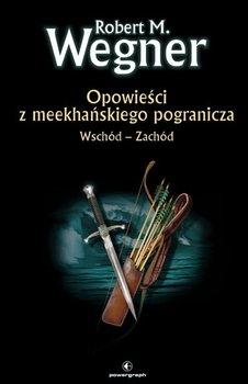 Opowieści z meekhańskiego pogranicza. Wschód-Zachód-Wegner Robert M.