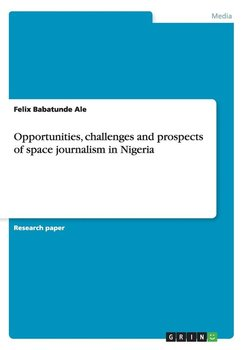 Opportunities, challenges and prospects of space journalism in Nigeria-Ale Felix Babatunde