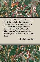 Oration On The Life And Character Of Gilbert Motier De Lafayette - Delivered At The Request Of Both Houses Of The Congress Of The United States, Before Them, In The House Of Representatives At Washington, On The 31St December, 1834-Adams John Quincy