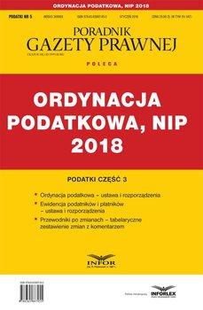 Ordynacja podatkowa, NIP 2018. Podatki. Część 3-Opracowanie zbiorowe
