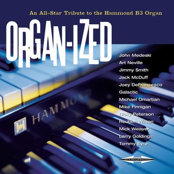 Organ-ized: An All-Star Tribute To The Hammond B3 Organ  - Various Artists