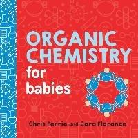 Organic Chemistry for Babies-Ferrie Chris