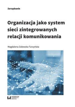 f949692b94ad72 Organizacja jako system sieci zintegrowanych relacji komunikowania -  Zalewska-Turzyńska Magdalena