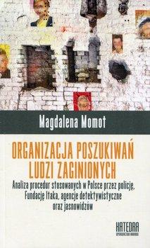 Organizacja poszukiwań ludzi zaginionych. Analiza procedur stosowanych w Polsce przez policję, Fundację Itaka, agencje detektywistyczne oraz jasnowidzów-Momot Magdalena