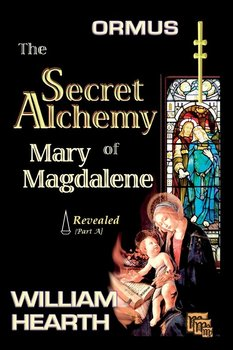 ORMUS - The Secret Alchemy of Mary Magdalene Revealed [A]-Hearth William